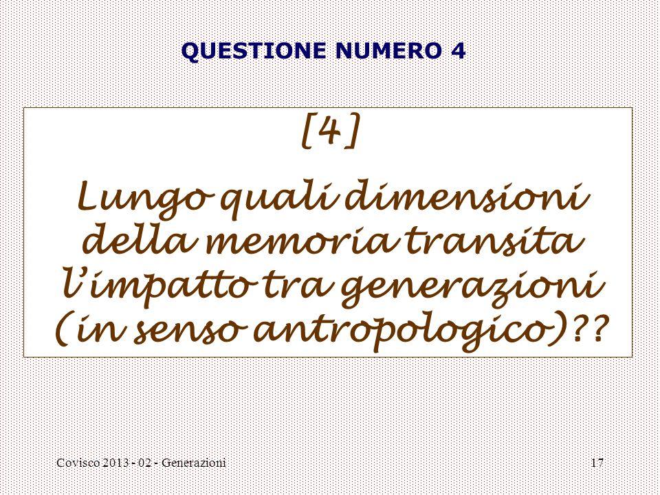 QUESTIONE NUMERO 4 [4] Lungo quali dimensioni della memoria transita l'impatto tra generazioni (in senso antropologico)
